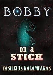 Bobby on a stick