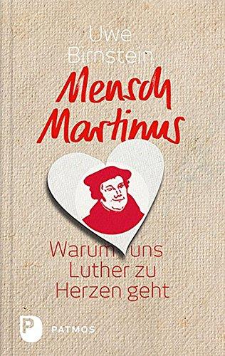 Mensch Martinus - Warum uns Luther zu Herzen geht