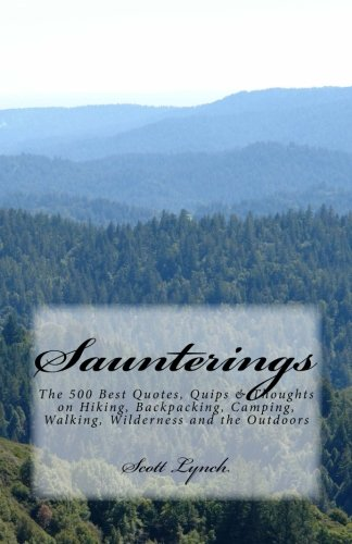 Saunterings: The 500 Best Quotes, Quips & Thoughts On Hiking, Backpacking, Camping, Walking, Wilderness And The Outdoors Paperback Book made our list of Inspirational And Funny Camping Quotes