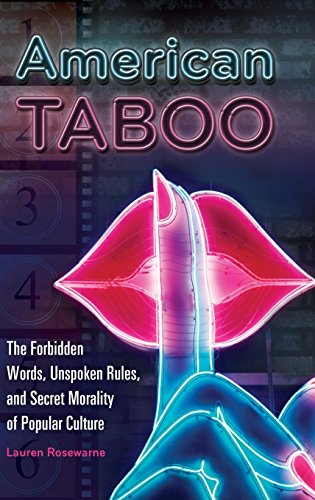American Taboo: The Forbidden Words, Unspoken Rules, and Secret Morality of Popular Culture