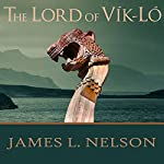 The Lord of Vik-Lo: A Novel of Viking Age Ireland - Norsemen Saga Series #3 | James L. Nelson