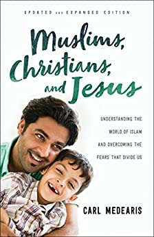 Muslims, Christians, and Jesus: Understanding the World of Islam and Overcoming the Fears That Divide Us by [Medearis, Carl]