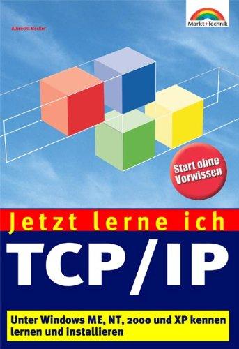 Jetzt lerne ich TCP/IP Unter Windows ME, NT, 2000 und XP kennen lernen und installieren