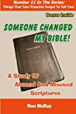 Someone Changed My Bible!: A Study Of Abused And Misused Scriptures (Things That Your Preacher Forgot To Tell You!) (Volume 11)
