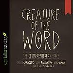 Creature of the Word: The Jesus-Centered Church   Matt Chandler