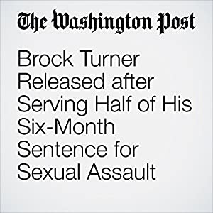 Brock Turner Released after Serving Half of His Six-Month Sentence for Sexual Assault