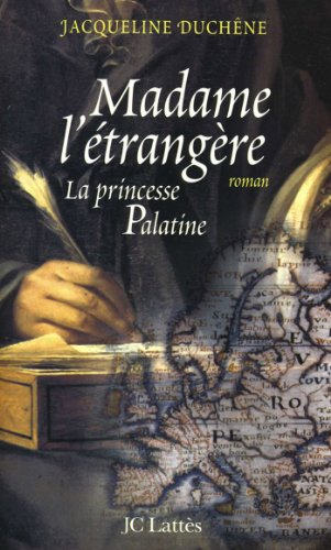 Madame L Etrangere La Princesse Palatine Romans