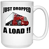 Just Dropped A Load Truck Driver Trucker Truckers Gift For Him Funny, Coffee Mug