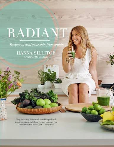 Radiant: Recipes to Heal Your Skin from Within by Hanna Sillitoe