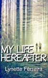 My Life Hereafter by Lynette Ferreira