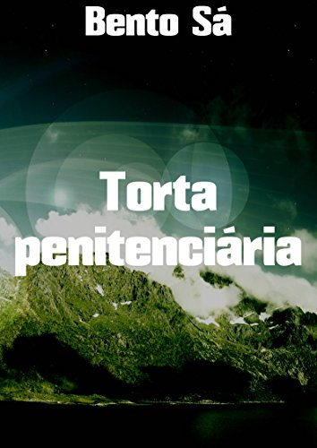 Torta penitenciária (Portuguese Edition)