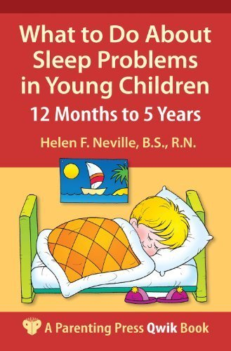 (What to Do About Sleep Problems in Young Children: 12 Months to 5 Years (A Parenting Press Qwik Book) by Helen F. Neville BS RN (2011-01-01))