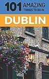 101 Amazing Things to Do in Dublin: Dublin Travel Guide