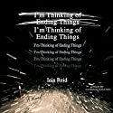 I'm Thinking of Ending Things Audiobook by Iain Reid Narrated by Candace Thaxton
