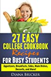 27 Easy College Cookbook Recipes for Busy Students, Diana Bricker, 1489554785