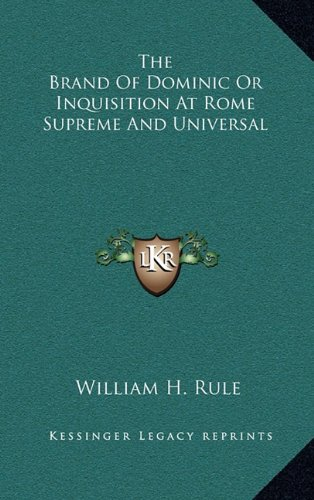Read Online The Brand Of Dominic Or Inquisition At Rome Supreme And Universal pdf