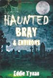 Haunted Bray and Environs, Eddie Tynan, 1845889959
