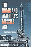 The Bomb and America's Missile Age (The Johns Hopkins University Studies in Historical and Political Science)