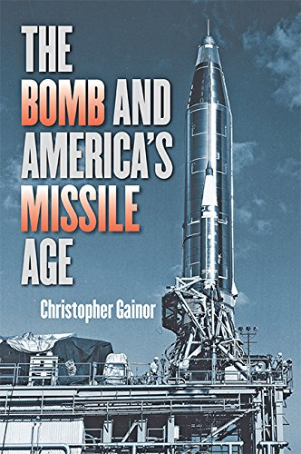 The Bomb and America's Missile Age (The Johns Hopkins University Studies in Historical and Political Science) ()