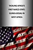 Tackling Africas First Narco-State: Guinea-Bissau in West Africa