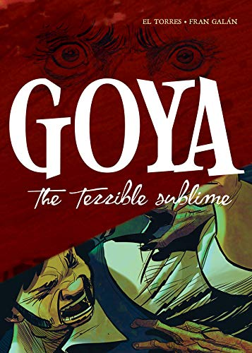 Pdf Graphic Novels Goya: The Terrible Sublime: A Graphic Novel