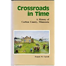 Crossroads in Time: History of Carlton County, Minnesota