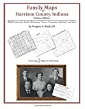 Family Maps of Harrison County, Indiana, Deluxe Edition : With Homesteads, Roads, Waterways, Towns, Cemeteries, Railroads, and More, Gregory A Boyd J.D., 1420314920