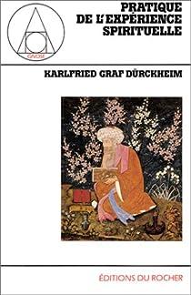 Pratique de l'expérience spirituelle par Dürckheim