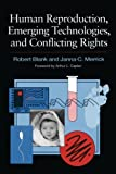 Human Reproduction, Emerging Technologies and Conflicting Rights 9780871879387
