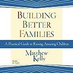 Building Better Families | Matthew Kelly
