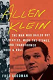 Allen Klein: The Man Who Bailed Out the Beatles, Made the Stones, and Transformed Rock & Roll by Fred Goodman (2015-06-23)
