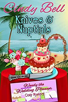 Knives and Nuptials (Wendy the Wedding Planner Cozy Mystery Book 3) by [Bell, Cindy]