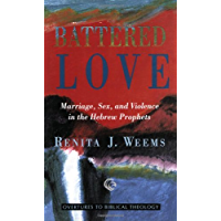 Battered Love (Overtures to Biblical Theology): Marriage, Sex and Violence in the Hebrew Prophets