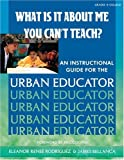 img - for What Is It About Me You Can t Teach?: An Instructional Guide for the Urban Educator book / textbook / text book
