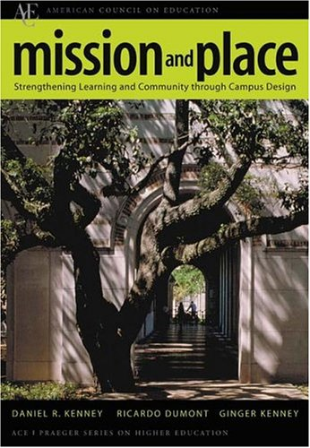 Mission and Place: Strengthening Learning and Community through Campus Design (ACE/Praeger Series on Higher Education)