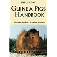 The Care Of Guinea Pigs Handbook: Housing - Feeding - Breeding And Diseases