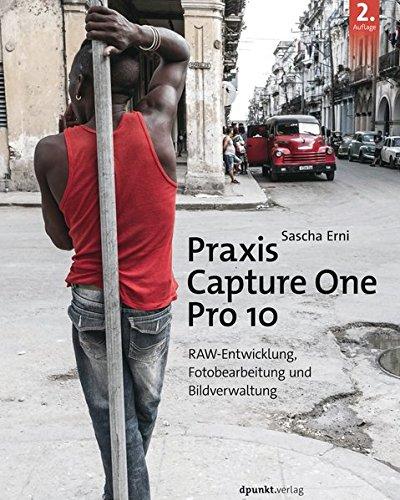 Praxis Capture One Pro 10: RAW-Entwicklung,Fotobearbeitung und Bildverwaltung Gebundenes Buch – 28. April 2017 Sascha Erni dpunkt 3864904641 Anwendungs-Software