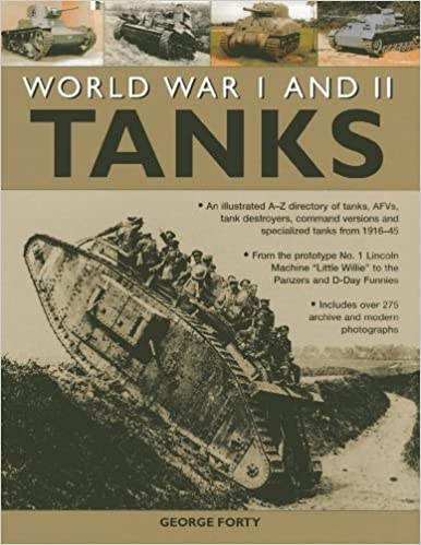 Book World War I and II Tanks: An illustrated A-Z directory of tanks, AFVs, tank destroyers, command versions and specialized tanks from 1916-45 by George Forty (2013-04-16)