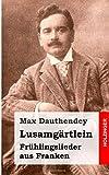 Lusamgärtlein. Frühlingslieder Aus Franken, Max Dauthendey, 148237241X