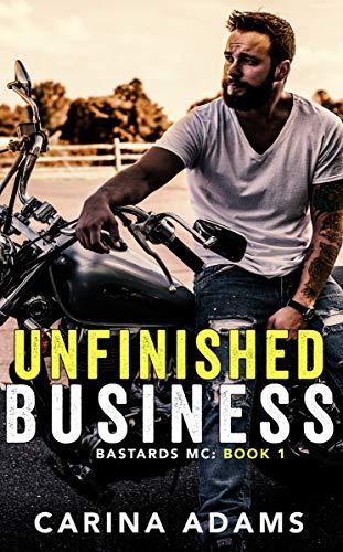 - Unfinished Business: Bastards of Boston MC Book 1