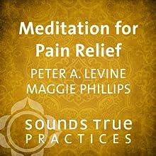 Meditation for Pain Relief Discours Auteur(s) : Peter A. Levine, Maggie Phillips Narrateur(s) : Peter A. Levine, Maggie Phillips