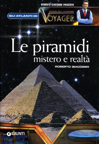 Le piramidi. Mistero e realtà - Roberto Giacobbo