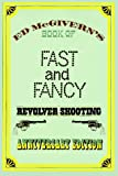 Fast and Fancy Revolver Shooting, Ed McGivern, 0832905577