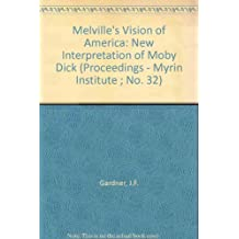 Melville's Vision of America: A New Interpretation of Moby Dick (Proceedings, Myrin Institute, No. 32)