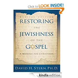Restoring The Jewishness of the Gospel: A Message for Christians Condensed from Messianic Judaism David H. Stern Ph. D.