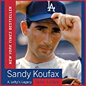 Sandy Koufax: A Lefty's Legacy Audiobook by Jane Leavy Narrated by Charley Steiner