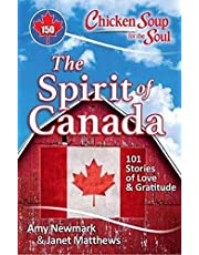 Chicken Soup for the Soul: The Spirit of Canada: 101 Stories of Love & Gratitude