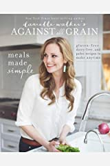 Danielle Walker's Against All Grain: Meals Made Simple: Gluten-Free, Dairy-Free, and Paleo Recipes to Make Anytime Paperback