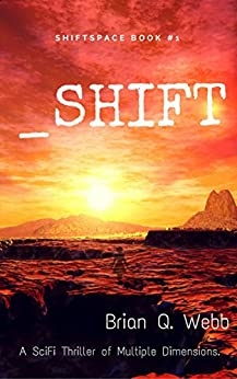 _Shift: A thriller of multiple dimensions. (Shiftspace Book 1) by [Webb, Brian Q.]