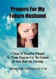 Prayers For My Future Husband: 9 Days Of Powerful Prayers To Storm Heaven For The Release Of Your Marital Blessing